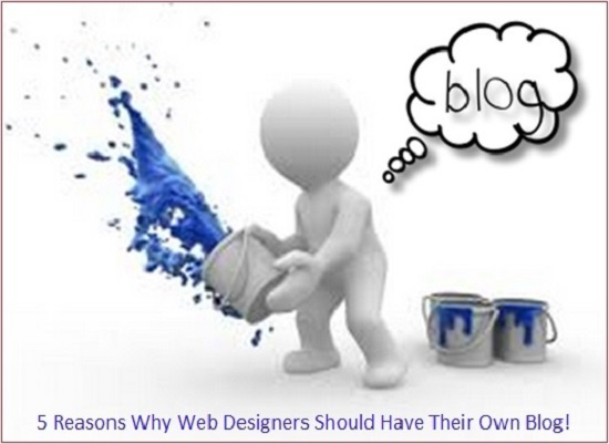 5 Reasons Why Web Designers Should Have Their Own Blog