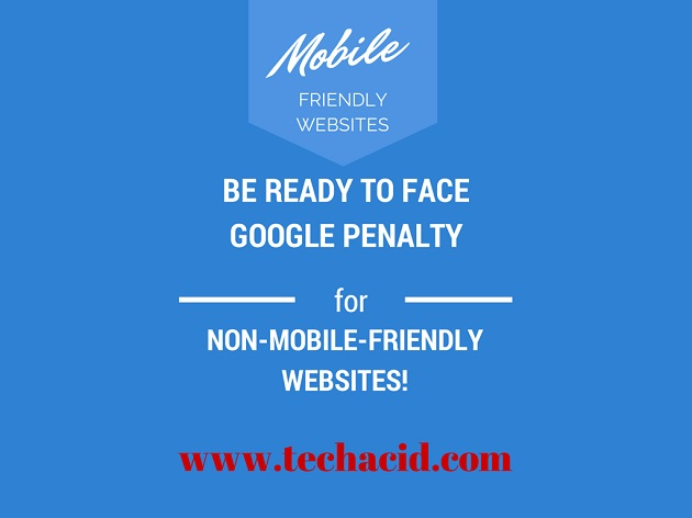 Be Ready to Face Google Penalty for Non-Mobile-Friendly Websites!