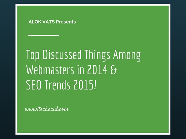 Top Discussed Things Among Webmasters in 2014 & SEO Trends 2015!