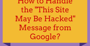 "How to Handle the ""This Site May Be Hacked"" Message from Google?"