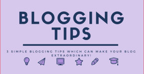 3 Simple Blogging Tips which Can Make your Blog Extraordinary!