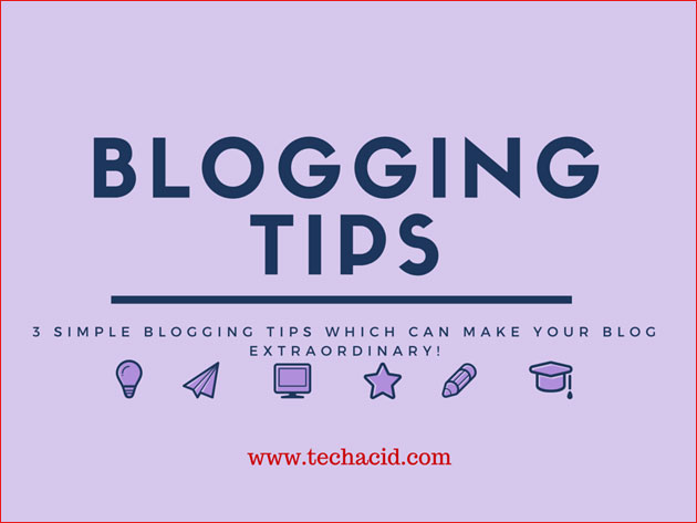 Blogging Tips which Can Make your Blog Extraordinary!
